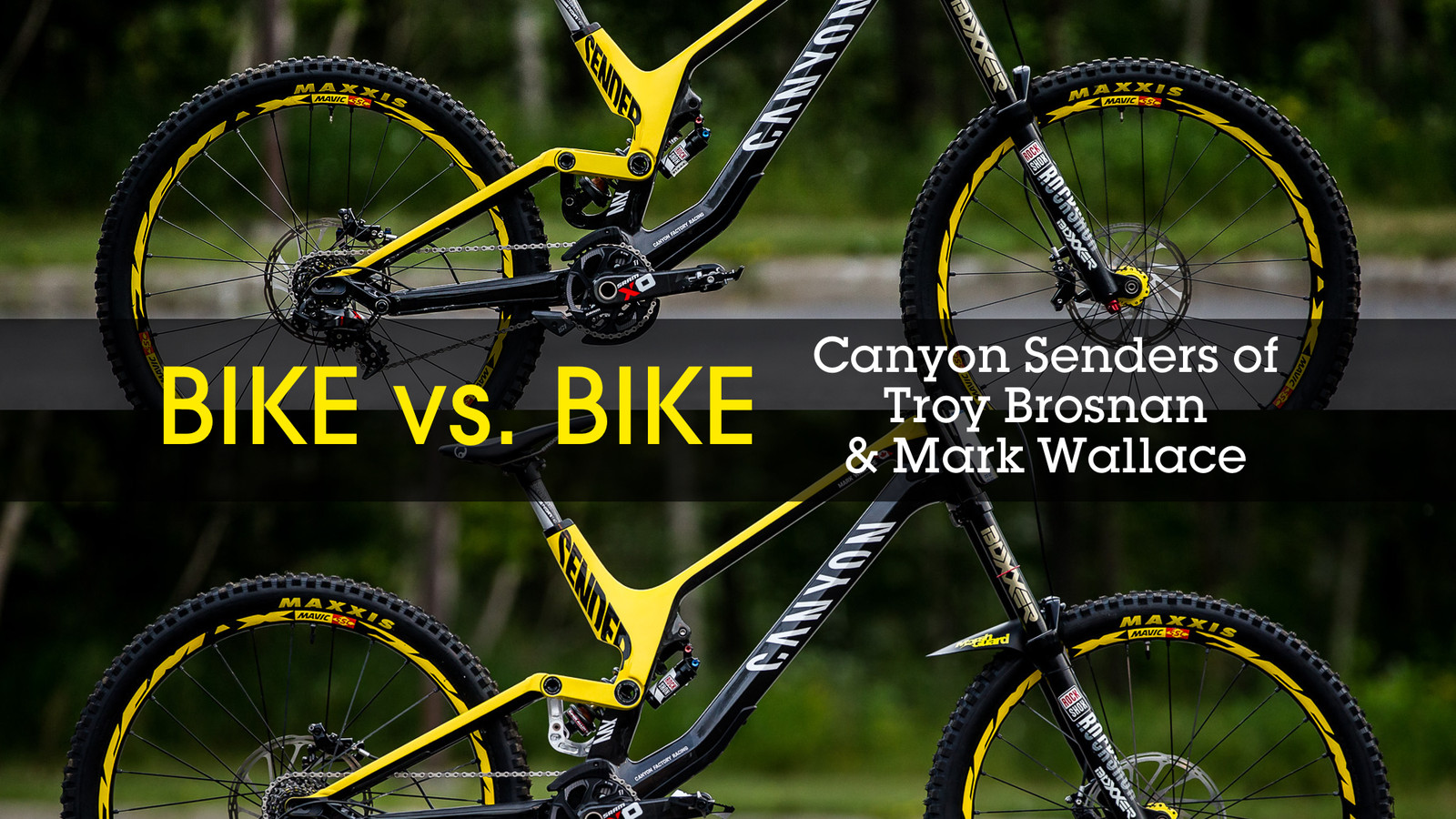 Bike vs. Bike - Troy Brosnan and Mark Wallace's Canyon Sender DH Bikes