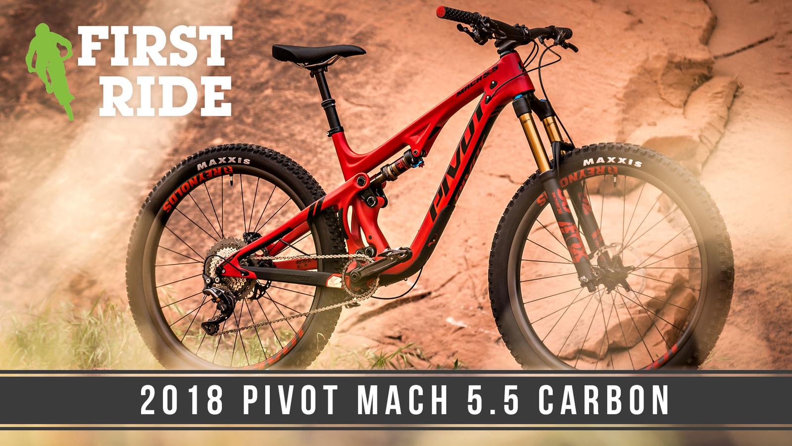First Ride: 2018 Pivot Mach 5.5 Carbon – A Ripping Next-Gen Trail Bike