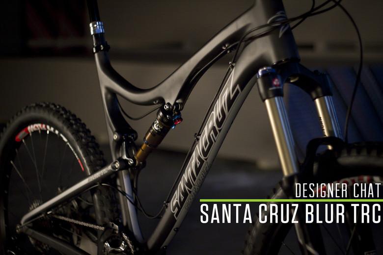Designer Chat: Santa Cruz Blur TRc