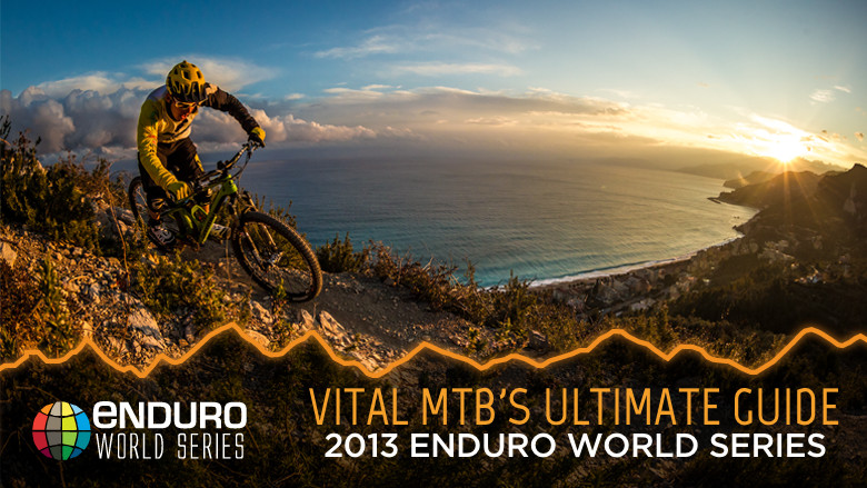 Vital MTB's Ultimate Guide to the 2013 Enduro World Series