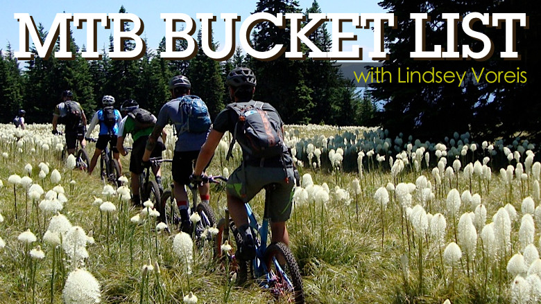 MTB Bucket List, 5 Places to Ride at Least Once in Your Life According to Lindsey Voreis