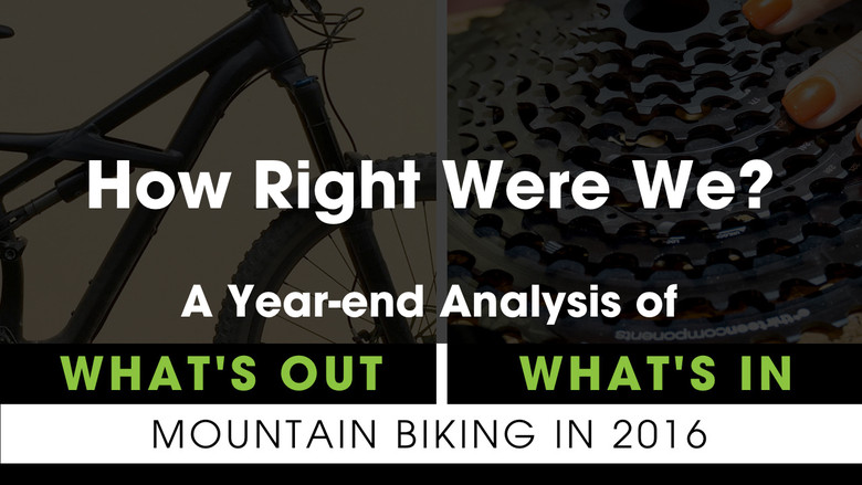 How Right Were We? A Year-End Analysis of Vital MTB's What's In, What's Out 2016