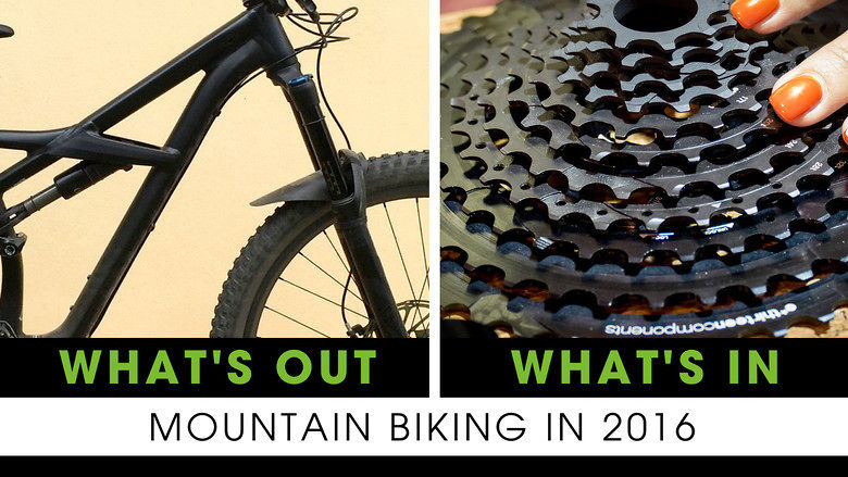 What's Out and What's In - Mountain Biking in 2016