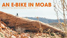 An E-Bike in Moab - Riding the Specialized Turbo Levo