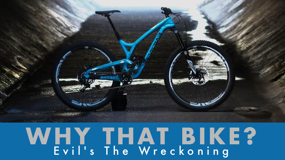 Why That Bike? Evil The Wreckoning
