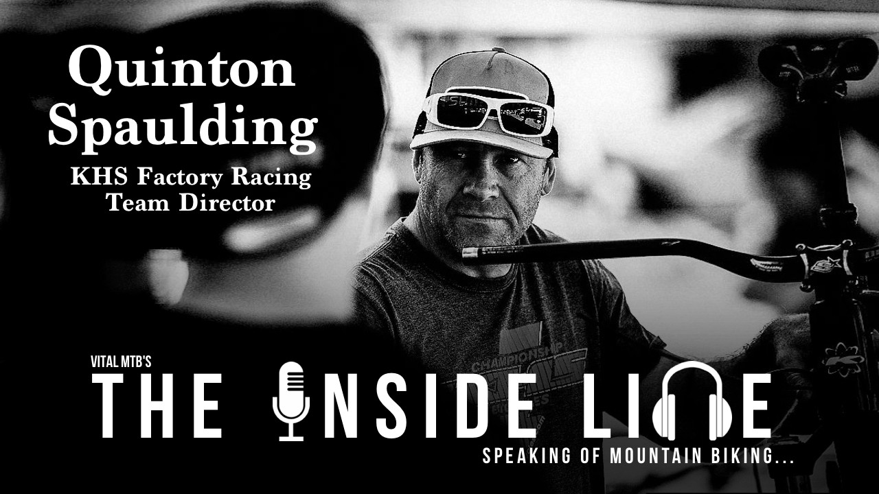 Vital MTB's The Inside Line Podcast - Episode 7 - Quinton Spaulding, KHS Factory Racing Team Director