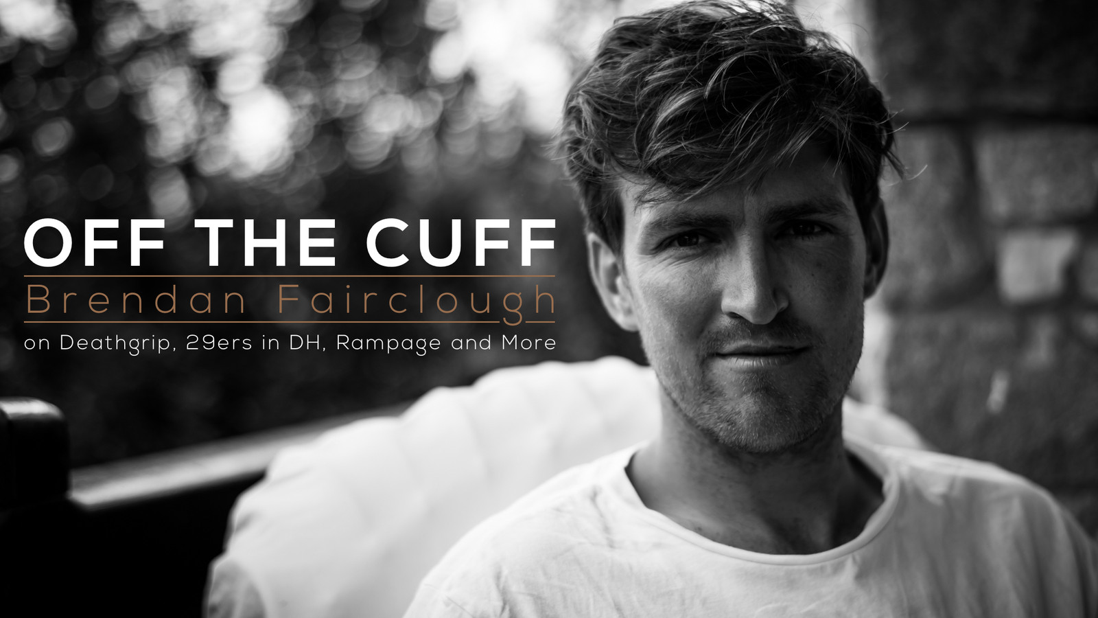 Off The Cuff: Brendan Fairclough on Deathgrip, 29ers in DH, Rampage and More