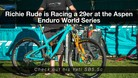 Richie Rude's Racing a 29er at the Aspen EWS