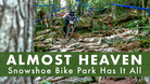 Almost Heaven - Snowshoe Bike Park Has It All