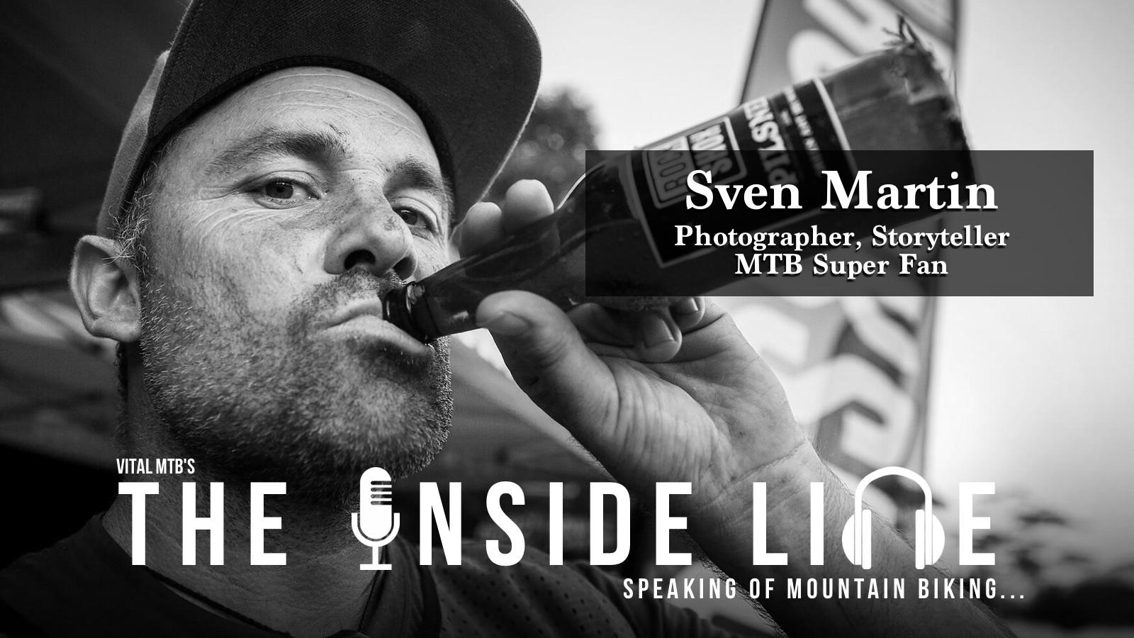 The Inside Line Podcast - Sven Martin, Photographer, Storyteller, MTB Superfan
