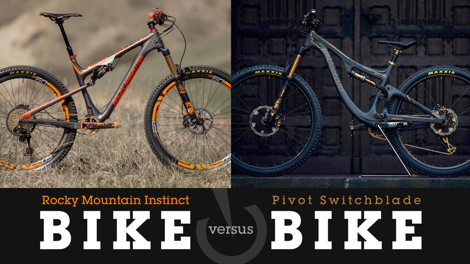 Bike vs  Bike - Rocky Mountain Instinct or Pivot Switchblade