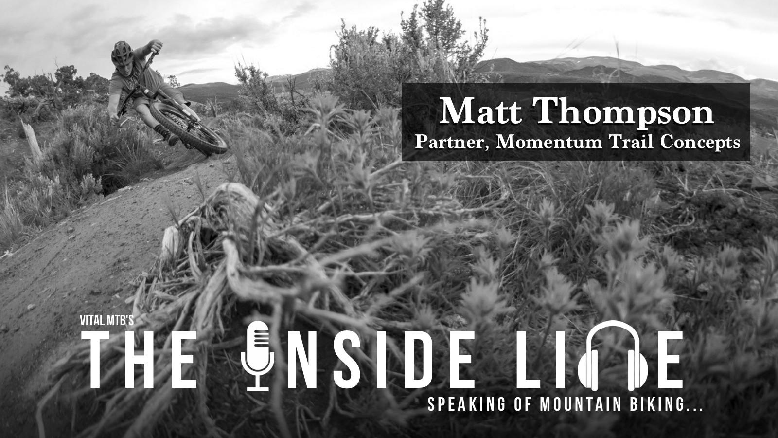 The Inside Line Podcast - Matt Thompson, Partner at Momemtum Trail Concepts