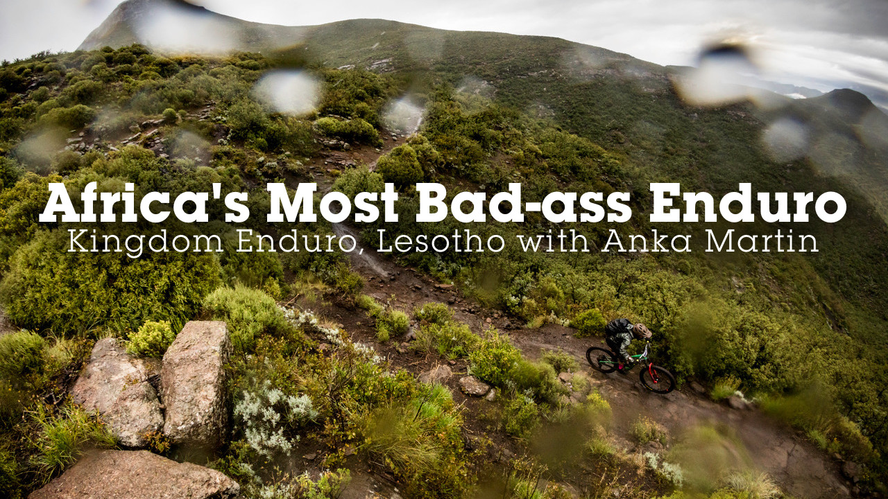 Africa's Most Bad-Ass Enduro - The Kingdom Enduro, Lesotho with Anka Martin