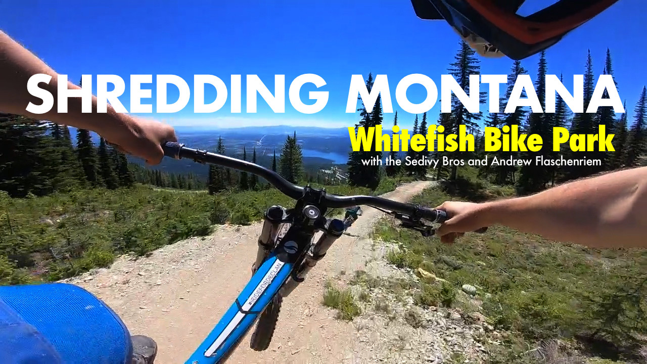 Shredding Montana - Whitefish Bikepark