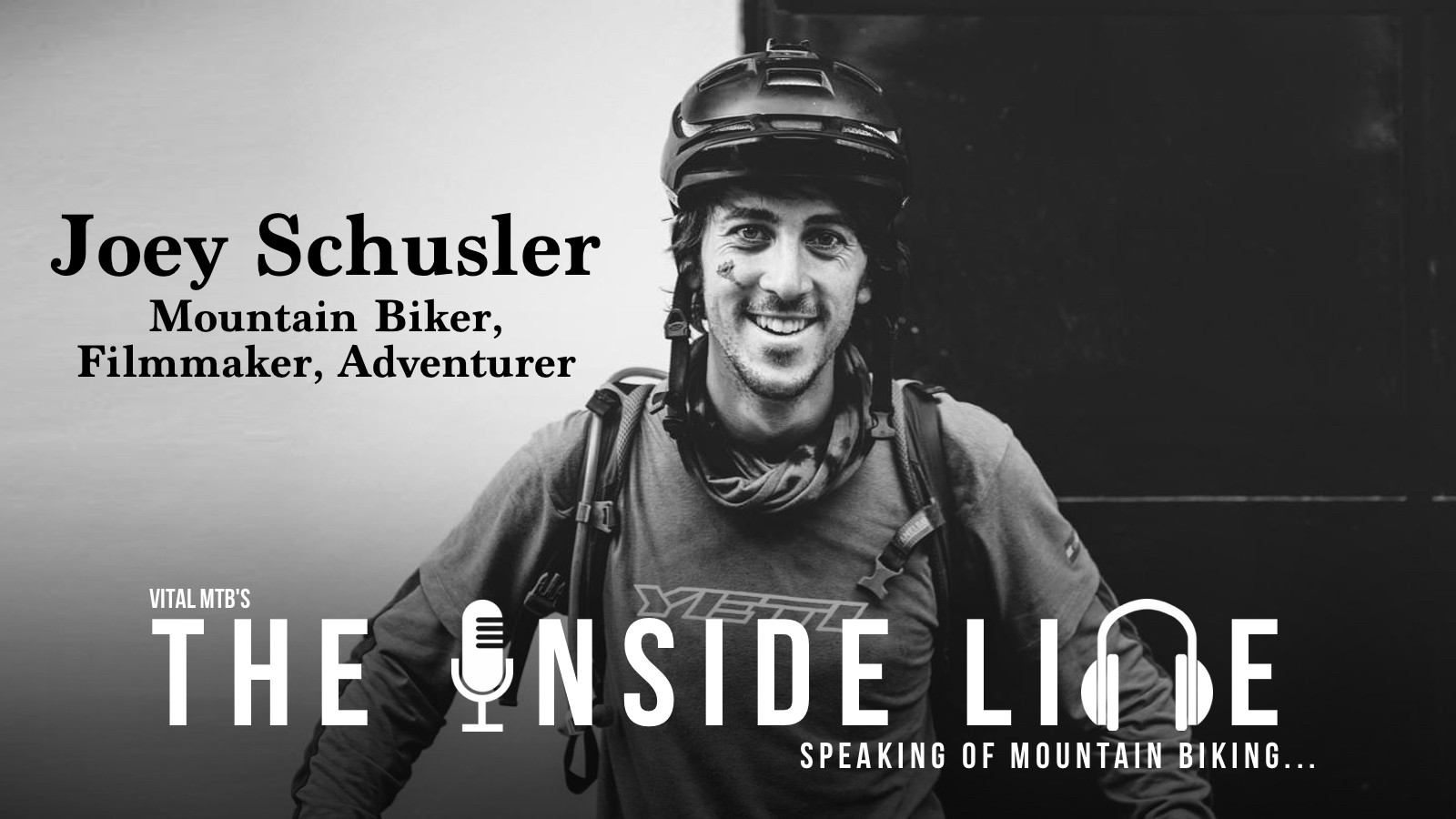 The Inside Line Podcast - Joey Schusler, Mountain Biker, Filmmaker, Adventurer