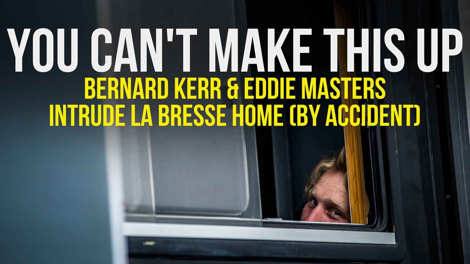 You Can't Make This Up - Bernard Kerr & Eddie Masters Intrude La Bresse Home (by Accident)