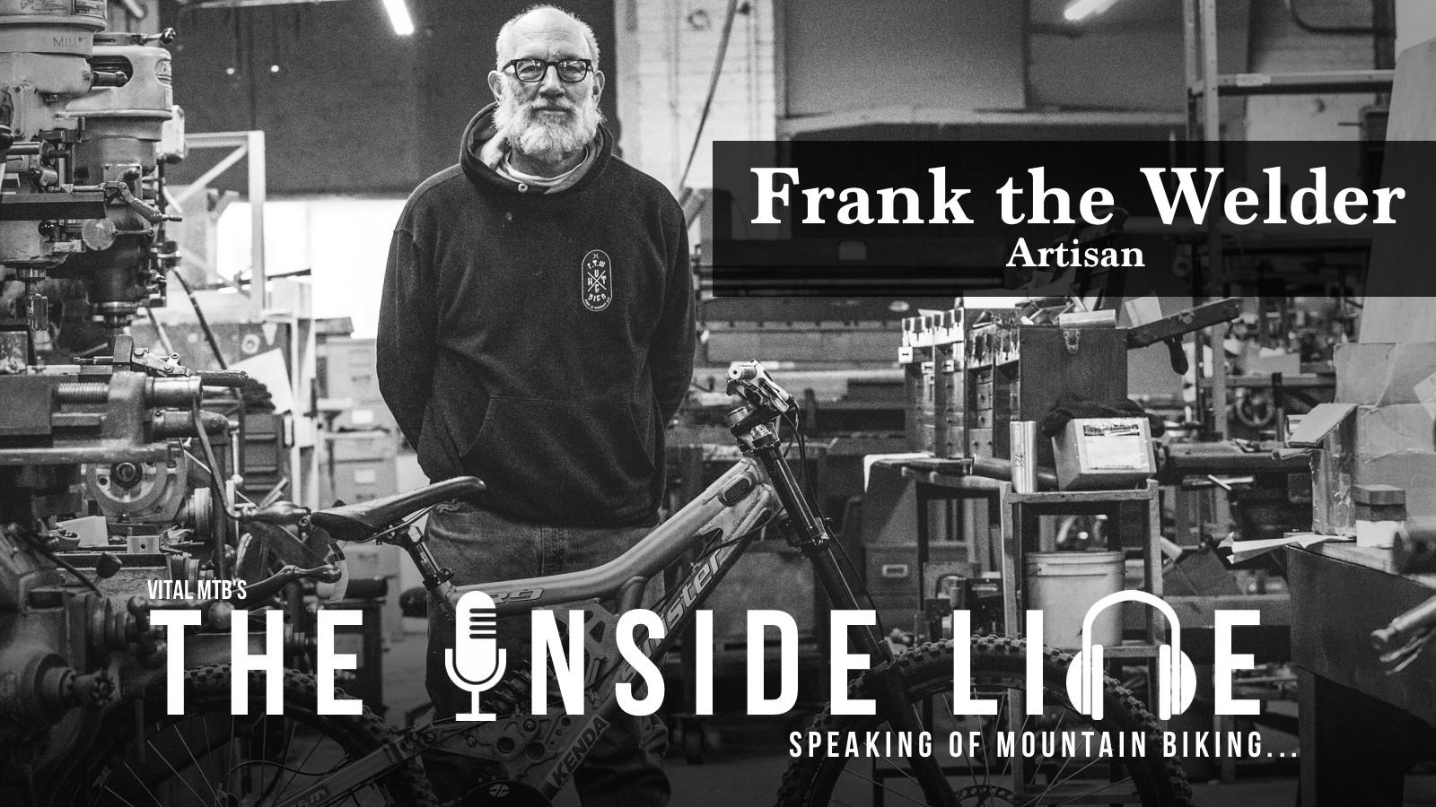 The Inside Line: Frank The Welder