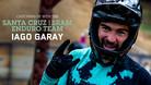 Catching up with the Santa Cruz | SRAM Enduro Team - Part 1: Iago Garay