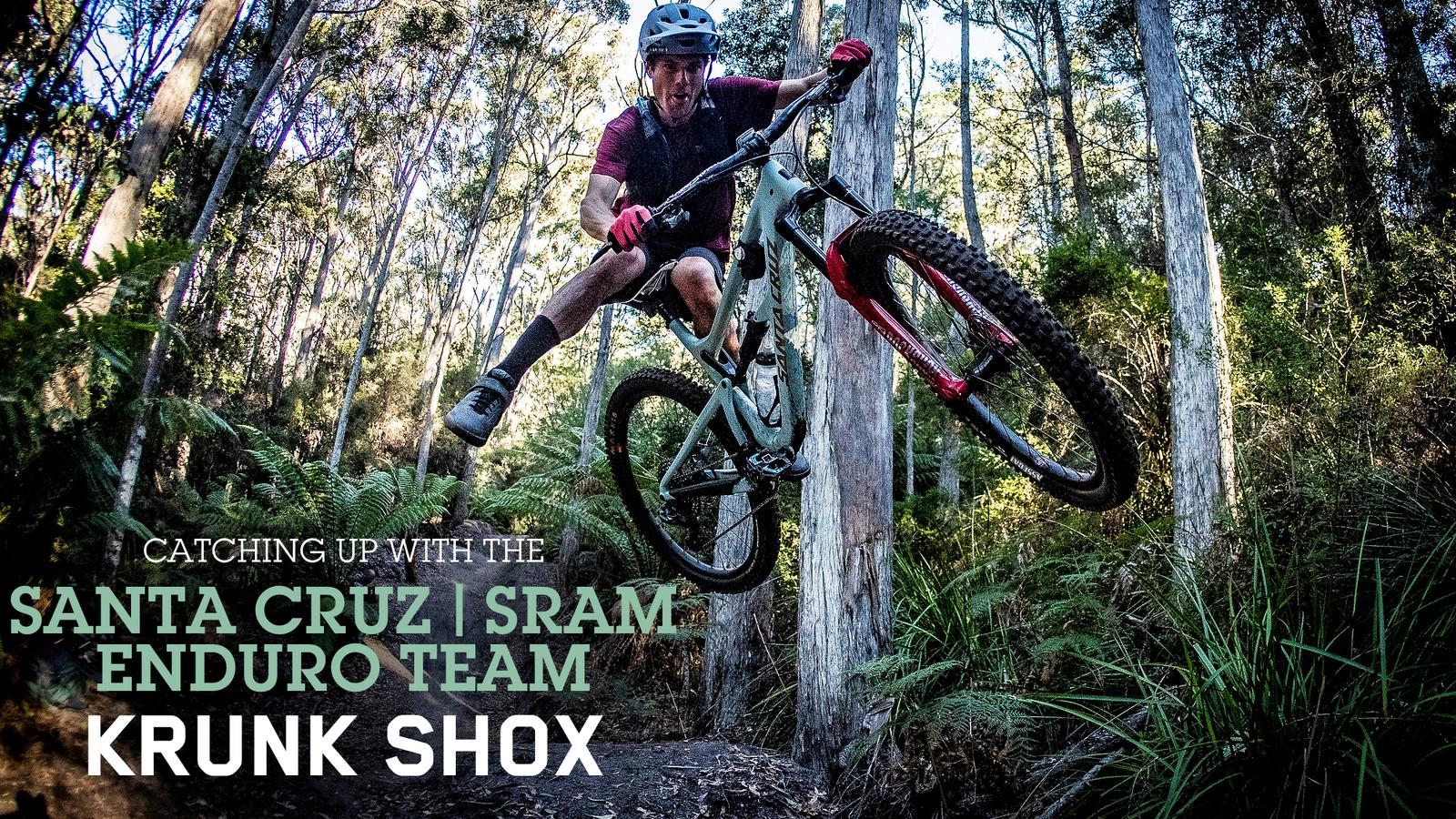 Catching up with the Santa Cruz | SRAM Enduro Team - Part 3: Alex 'Krunk Shox' McGuinnis