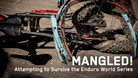 MANGLED! Attempting to Survive the Enduro World Series