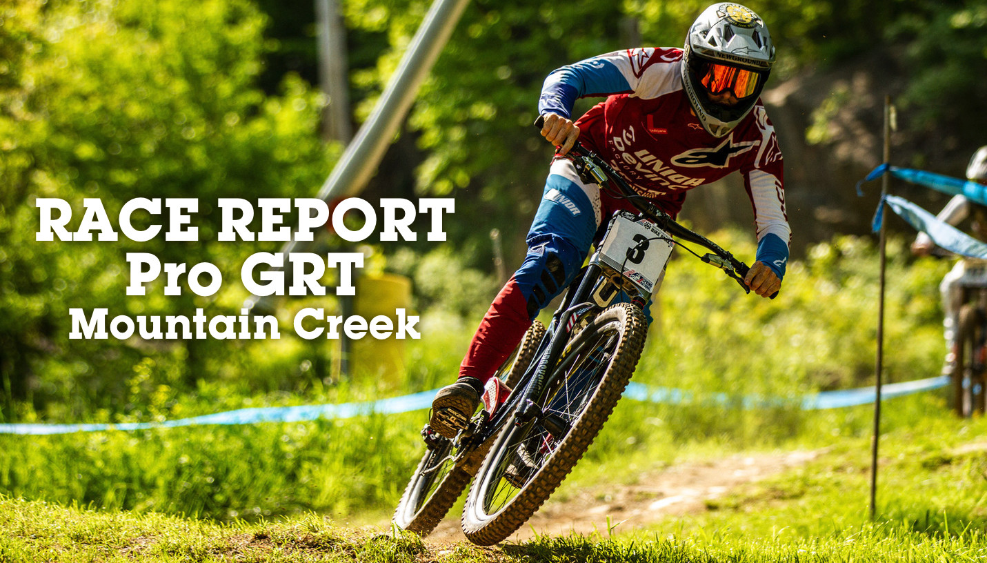 RACE REPORT - Pro GRT Mountain Creek, Spring National