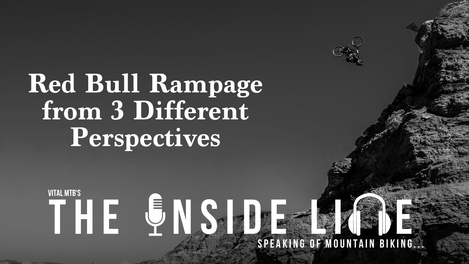 The Inside Line Podcast - Red Bull Rampage from 3 Different Perspectives