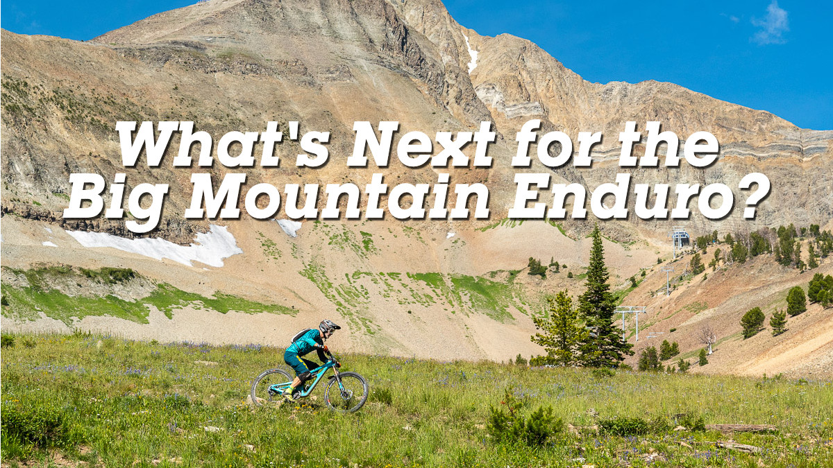 What's Next for the Big Mountain Enduro Series?