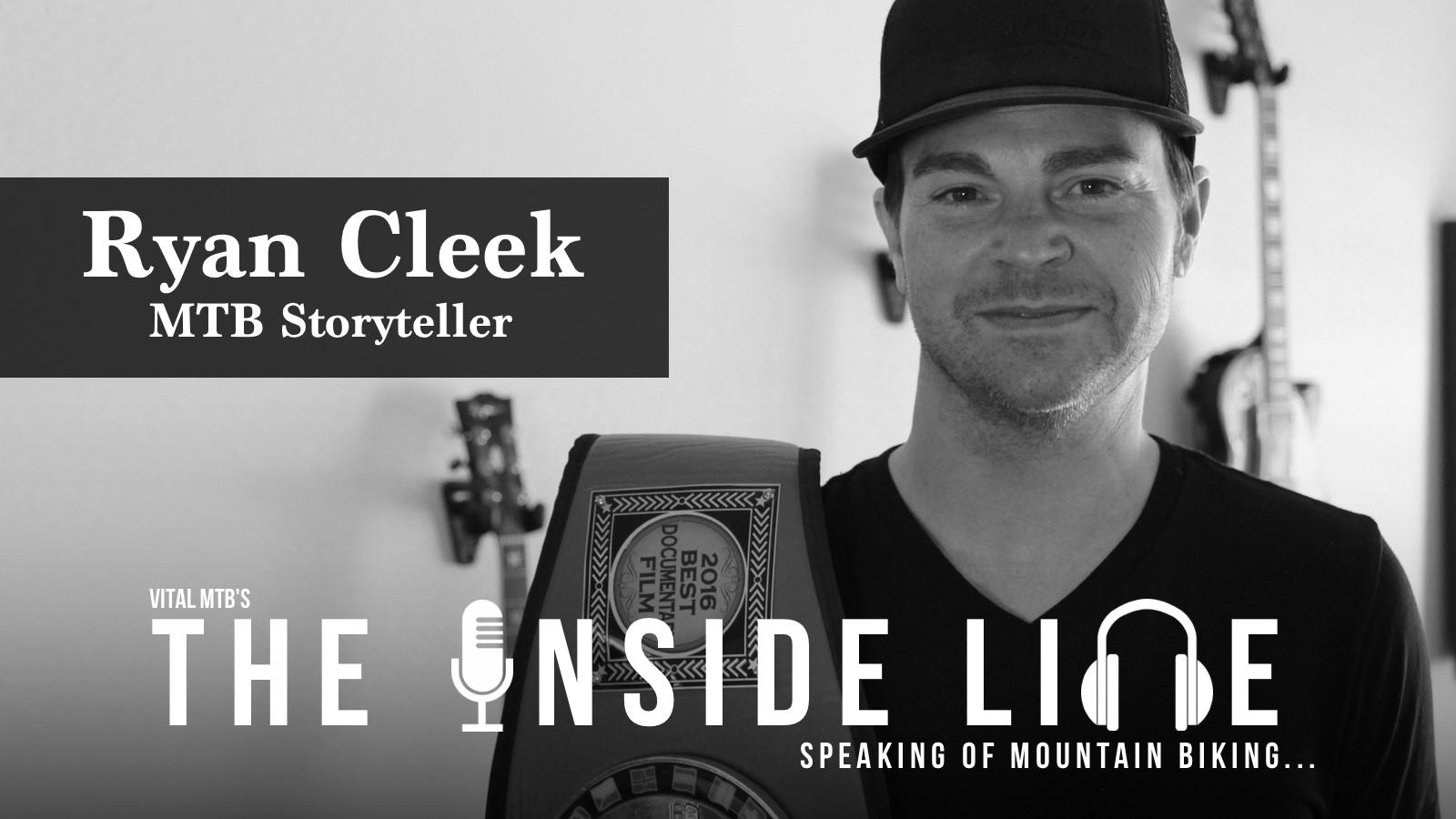 Ryan Cleek, MTB Filmmaker and Storyteller - The Inside Line Podcast -
