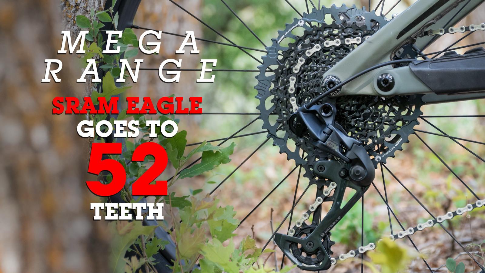 MEGA Range: SRAM Eagle Goes to 52 Teeth