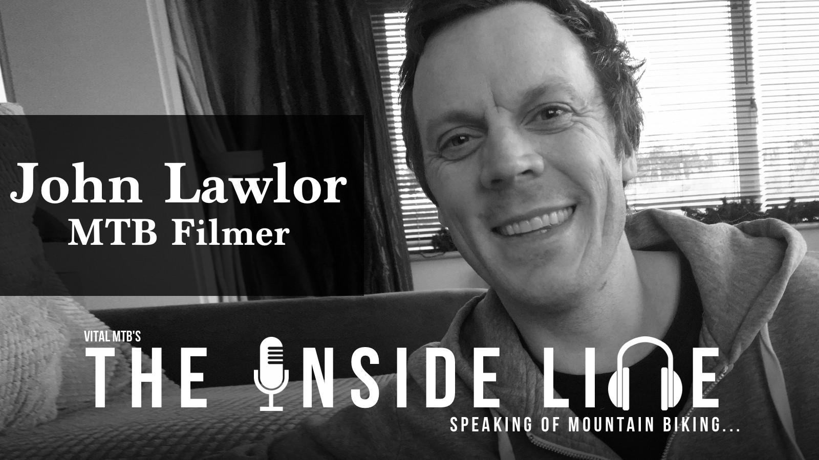John Lawlor, MTB Filmer - The Inside Line Podcast