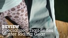 REVIEW: Specialized Trail-Series Winter Riding Gear
