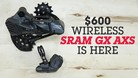 Tested - SRAM's Newest Wireless Drivetrain, GX Eagle AXS