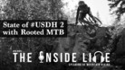State of #USDH 2 with Rooted MTB - The Inside Line