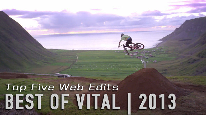 Best of Vital - Top Five Web Edits of 2013 - Mountain Bikes Feature Stories