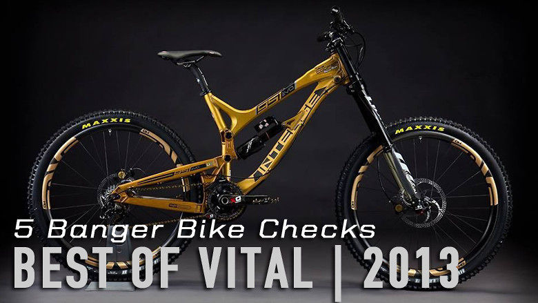Best Of Vital 2013 5 Banger Bike Checks Mountain Bikes