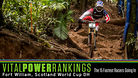 Vital Power Rankings - Fort William, Scotland World Cup - The 15 Fastest Racers Going In