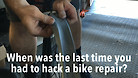 When was the last time you had to hack a mountain bike repair?
