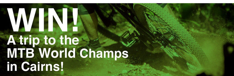 Win a trip to the UCI MTB World Championships in Cairns