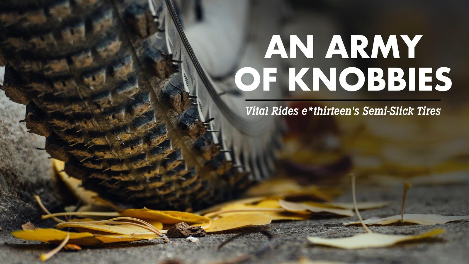 An Army of Knobbies: Vital Rides e*thirteen's Semi-Slick Tire