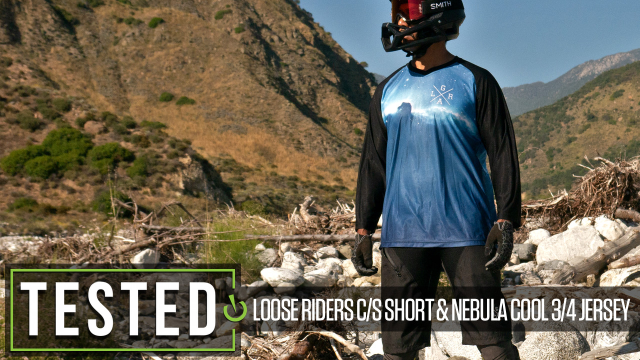 TESTED: Loose Riders C/S Shorts and Nebula Cool 3/4 Jersey