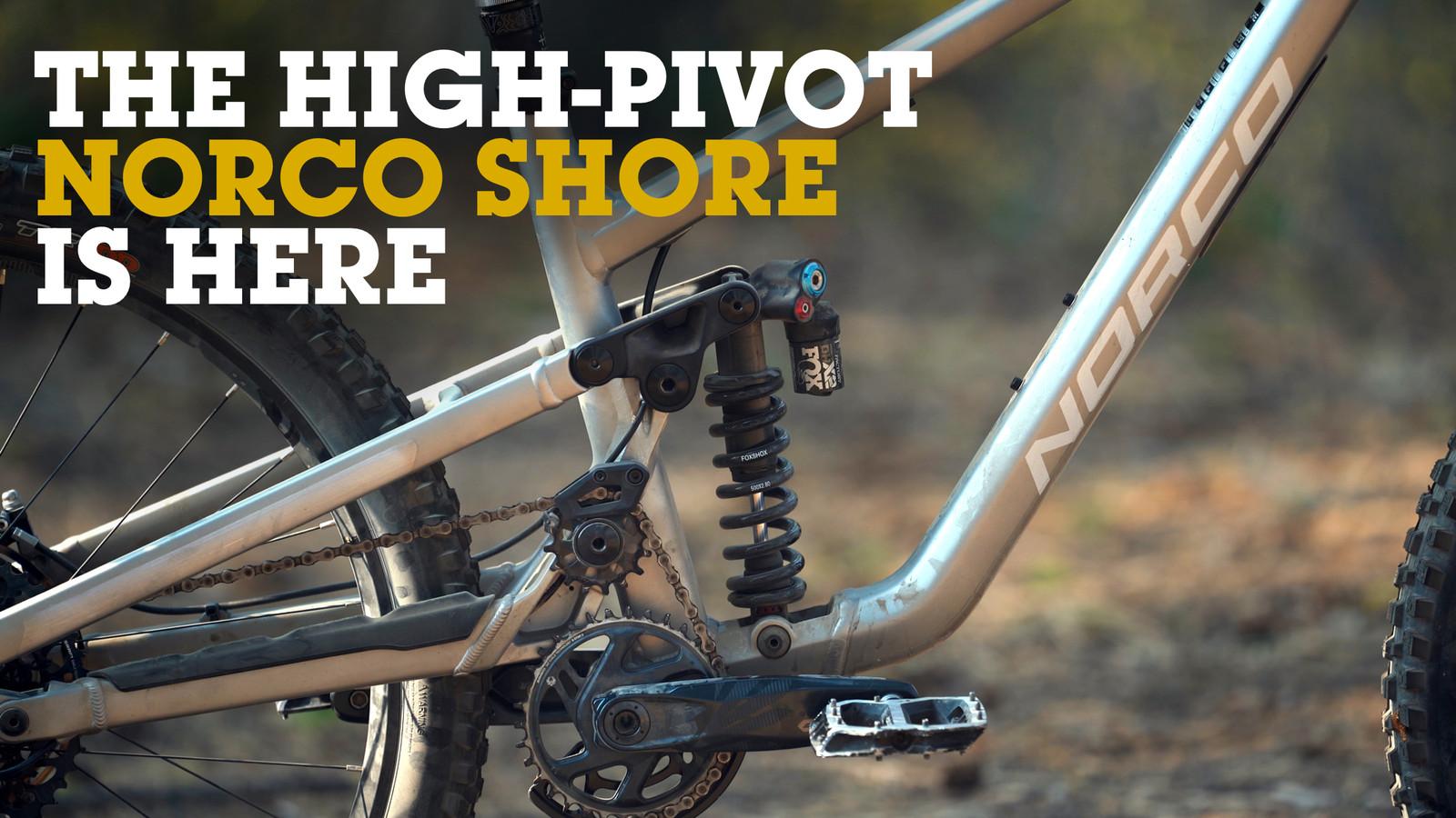 No Apologies - Norco's New High-Pivot Shore