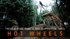 VIDEO: Trestle Bike Park's New Slopestyle Trail, HOT WHEELS