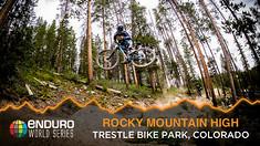 Rocky Mountain High - Enduro World Series, Trestle Bike Park