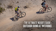 The Ultimate Noob's Guide to Outdoor Demo at Interbike