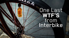 One Last WTF's from Interbike 2015