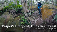 Taipei's Steepest, Gnarliest Trail with Lee Trumpore
