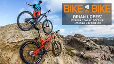 Bike vs Bike - Brian Lopes' Intense Tracer T275 vs. Intense Carbine 29