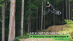 Vancouver Coast and Mountains - The Vital MTB Guide to Rad Rides, Eats & More