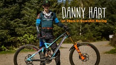 What's the World Champ Think? Danny Hart on 29ers in Downhill Racing