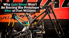 Why Loic Bruni Won't Race His Prototype 29er at the Fort William World Cup
